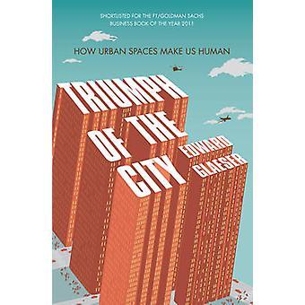 Triumf miasta - jak przestrzenie miejskie czyni nas człowieka (nieskrócony) przez E