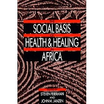 The Social Basis of Health and Healing in Africa by Steven Feierman -