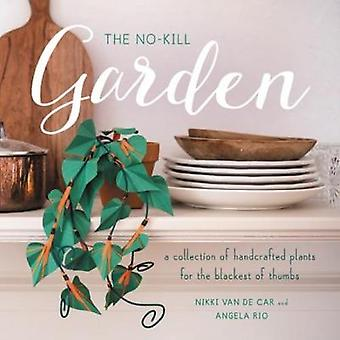 The No-Kill Garden - A Collection of Handcrafted Plants for the Blacke