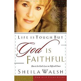 Life is Tough But God is Faithful - How to See God's Love in Difficult