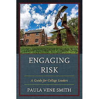 Engaging Risk - A Guide for College Leaders by Paula Vene Smith - 9781