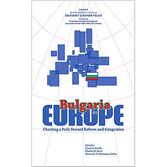 Bulgaria in Europe - Charting a Path Toward Reform and Integration by