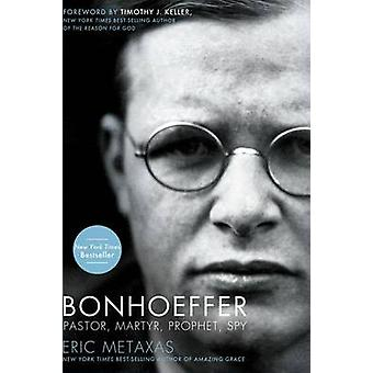 Bonhoeffer - pastore - martire - profeta - Spy da Eric Metaxas - Timothy