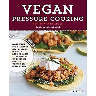 Vegan Pressure Cooking - Revised and Updated - More than 100 Delicious