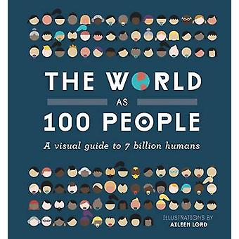 The World as 100 People - A Visual Guide to 7 Billion Humans by Aileen