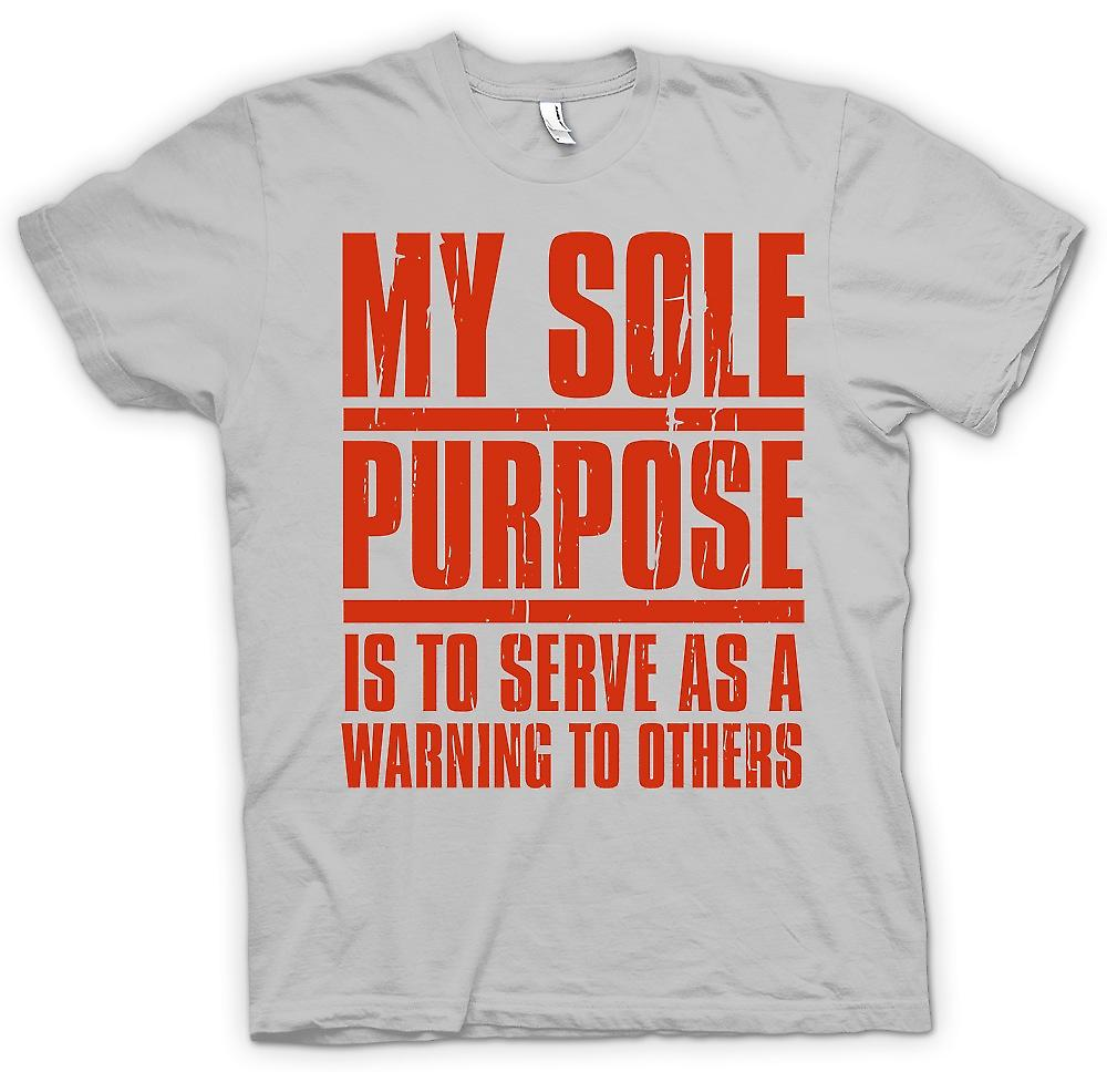Mens T-shirt - My Sole Purpose Is to Serve A Warning To Others