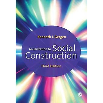 An Invitation to Social Construction (3rd Revised edition) by Kenneth