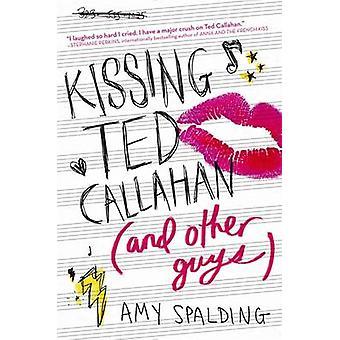 Küssen, Ted Callahan (und anderen Jungs) von Amy Spalding - 9780316371537