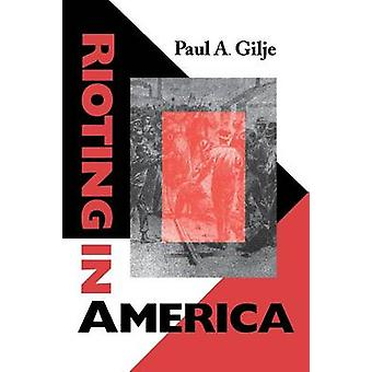 Rioting in America by Paul A. Gilje - 9780253212627 Book