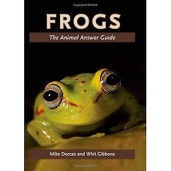 Grenouilles: Le Guide des réponses animales (les Guides animaux réponse: questions pour le naturaliste curieux)
