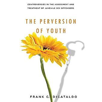 Perversion på ungdomsområdet: kontroverser i udredning og behandling af juvenil seksualforbrydere