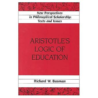 Aristotle's Logic of Education (New Perspectives in Philosophical Scholarship Texts and Issues)