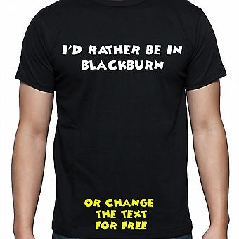 I'd Rather Be In Blackburn Black Hand Printed T shirt