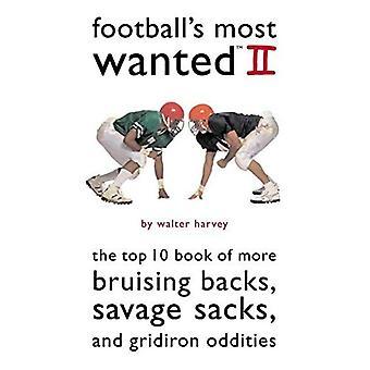 Voetbal de meest gewilde II: het boek van de Top 10 van meer kneuzingen rug, Savage zakken en Gridiron Rariteitenkabinet (meest gezocht)