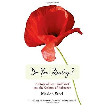 Do You Realize?: A Story of Love and Grief and the Colours of Existence