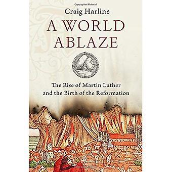 En World Ablaze: Uppkomsten av Martin Luther och reformationen födelse