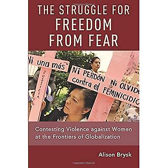 The Struggle for Freedom from Fear: Contesting Violence against Women at the Frontiers of Globalization