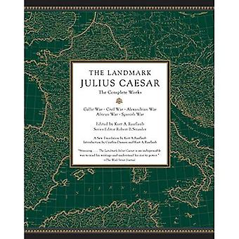 The Landmark Julius Caesar:� The Complete Works: Gallic� War, Civil War, Alexandrian War, African War, and Spanish War