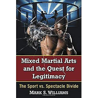 Mixed Martial Arts and the� Quest for Legitimacy: The Sport vs. Spectacle Divide