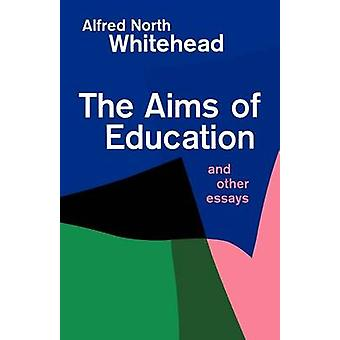 Aims of Education and Other Essays by Whitehead & Alfred North