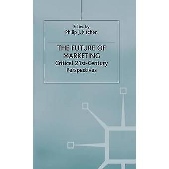 The Future of Marketing  Critical 21st Century Perspectives by Kitchen & P.