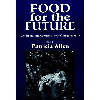 Food for the Future Conditions and Contradictions of Sustainability by Allen & Patricia