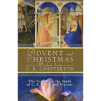 Advent and Christmas Wisdom from G. K. Chesterton by Satterlee & Thom