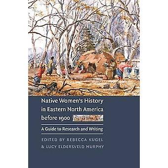 História de Womens nativa no leste da América do Norte antes de 1900 um guia para a pesquisa e escrita por Kugel & Rebecca
