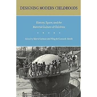 Designing Modern Childhoods History Space and the Material Culture of Children by Gutman & Marta
