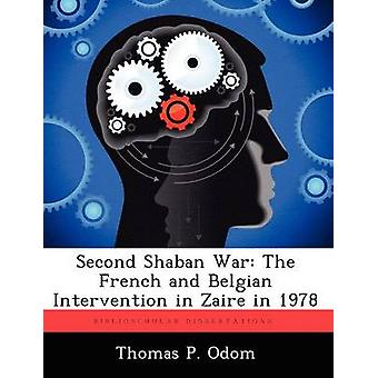 Second Shaban War The French and Belgian Intervention in Zaire in 1978 by Odom & Thomas P.