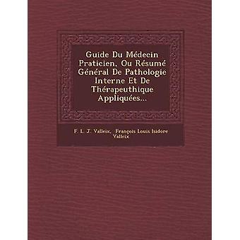Guía Du Medecin Praticien Ou currículum General de Pathologie Interne Et de Therapeuthique Appliquees... por F. L. J. Valleix