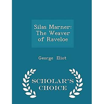 Silas Marner The Weaver of Raveloe  Scholars Choice Edition by Eliot & George