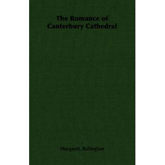 The Romance of Canterbury Cathedral by Babington & Margaret