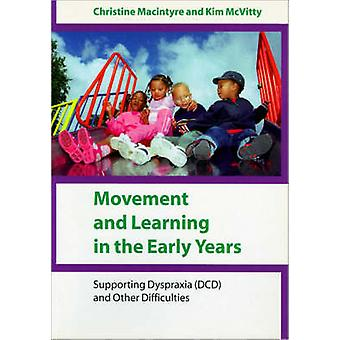 Movement and Learning in the Early Years Supporting Dyspraxia DCD and Other Difficulties by Macintyre & Christine
