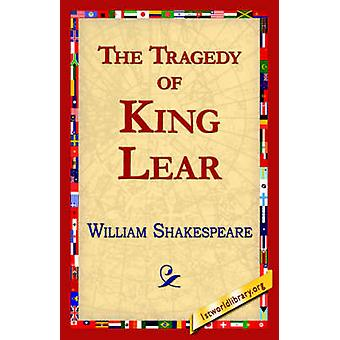 The Tragedy of King Lear by Shakespeare & William