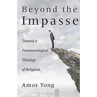 Beyond the Impasse Toward a Pneumatological Theology of Religion by Yong & Amos