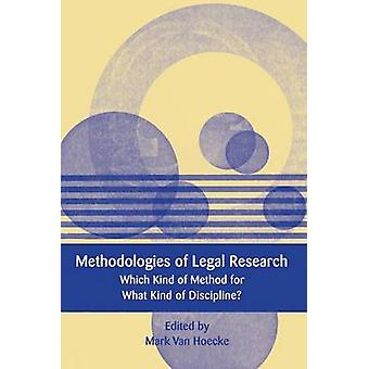 Methodologies of Legal Research Which Kind of Method for What Kind of Discipline by Hoecke & Mark Van