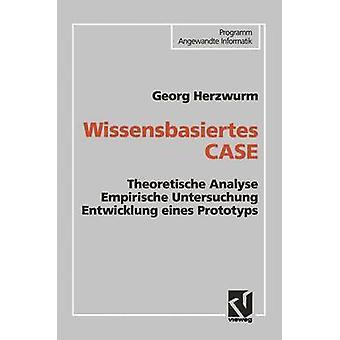 Wissensbasiertes CASE  Theoretische Analyse Empirische Untersuchung Entwicklung eines Prototyps by Herzwurm & Georg