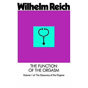The Function of the Orgasm - v. 1 - Discovery of the Orgone by William