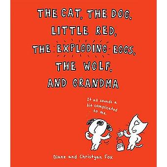 The Cat - the Dog - Little Red - the Exploding Eggs - the Wolf - and