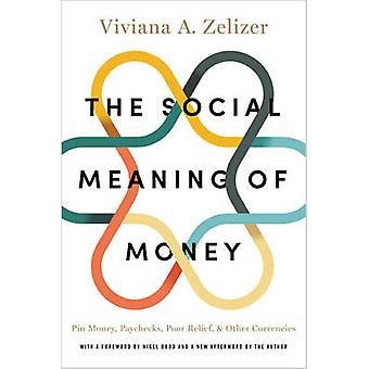 The Social Meaning of Money - Pin Money - Paychecks - Poor Relief - an