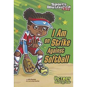 I Am on Strike Against Softball by Julie A Gassman - Jorge Santillan
