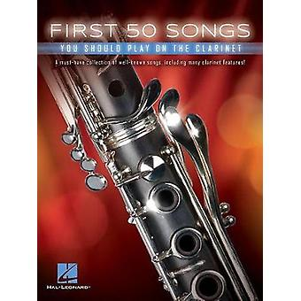 First 50 Songs You Should Play on the Clarinet by Hal Leonard Corp -