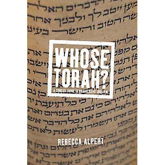 Whose Torah? - A Concise Guide to Progressive Judaism by Rebecca T. Al