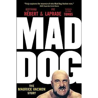 Mad Dog - The Maurice Vachon Story by Bertrand Hebert - 9781770413320