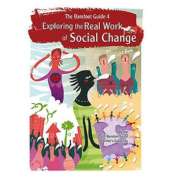 The Barefoot Guide to Exploring the Real Work of Social Change by The