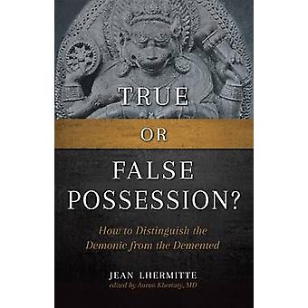 True or False Possession? - How to Distinguish the Demonic from the De