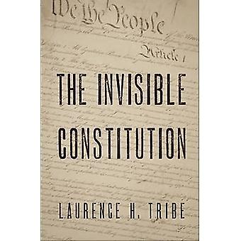 The Invisible Constitution by Laurence H. Tribe - 9780195304251 Book