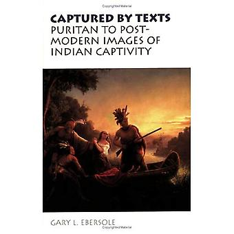Captured by Texts: Puritan to Postmodern Images of Indian Captivity (Studies in Religion and Culture Series)