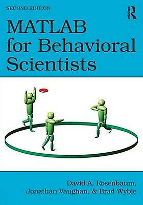 MATLAB for Behavioral Scientists Second Edition by Rosenbaum & David A.